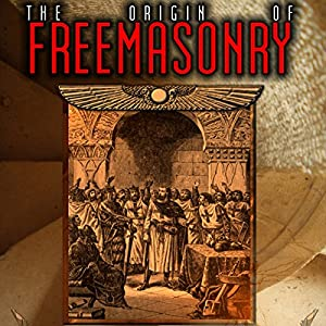 The Origin of Freemasonry Audiobook