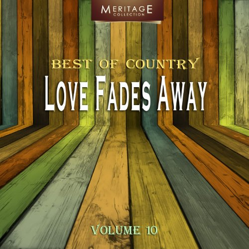 Meritage Best of Country: Love Fades Away, Vol. 10