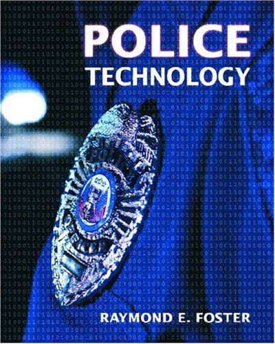By Raymond E. Foster - Police Technology: 1st (first) Edition