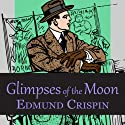 Glimpses of the Moon Audiobook by Edmund Crispin Narrated by Philip Bird