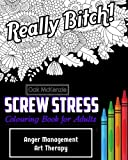 Screw Stress Sweary Colouring Book for Adults: Anger Management Art Therapy