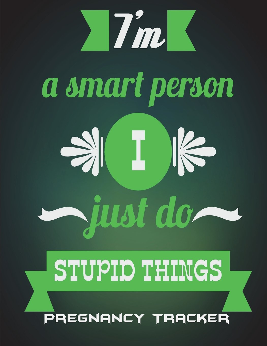 "Download I'm A Smart Person I Just Do Stupid Things: Pregnancy Tracker: Enjoy Life Quotes, Pregnancy Record Book Large Print 8.5"" x 11"" Pregnancy Memory Book With Monthly To Do Notes PDF"
