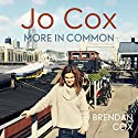 Jo Cox: More in Common Audiobook by Brendan Cox Narrated by Luke Thompson, Heather Long