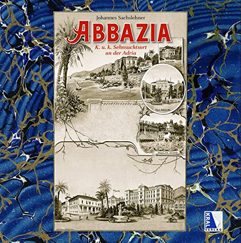 ABBAZIA - K. u. k. Sehnsuchtsort an der Adria (K.u.k. Sehnsuchtsorte)