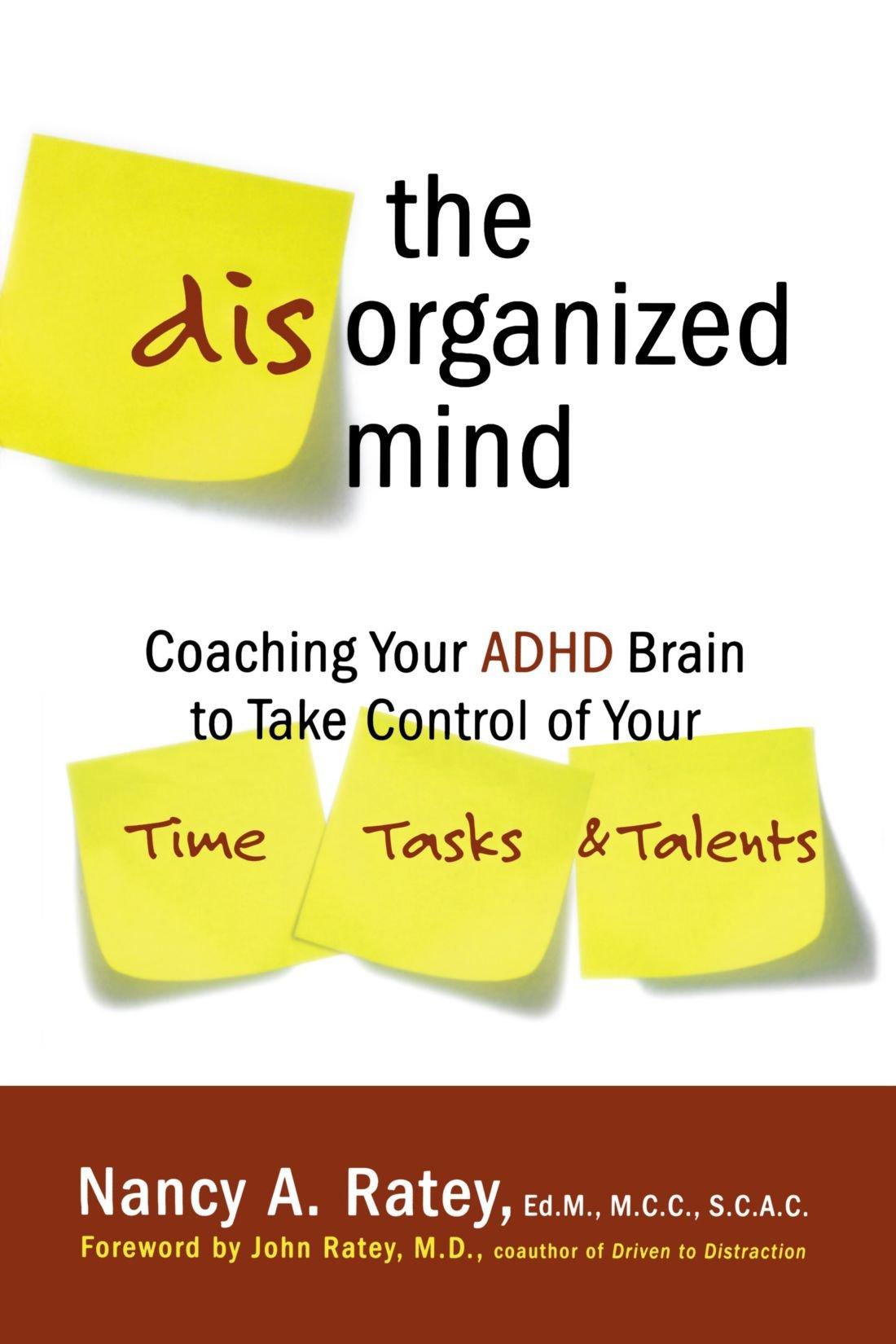 The Disorganized Mind: Coaching Your ADHD Brain to Take ...