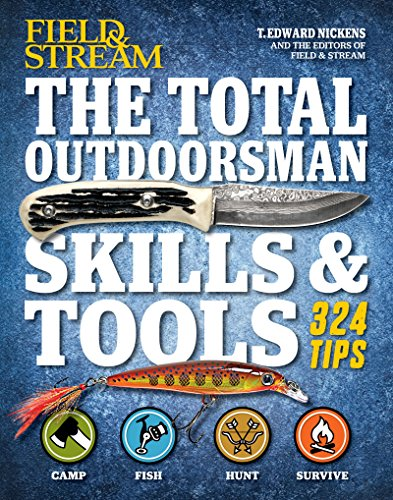 Field & Stream: The Total Outdoorsman Skills & Tools: 324 Essential Tips & - Stream & Field Magazine