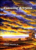 Crossing Arizona, Leland J. Hanchett, Jr., 0963778579