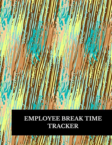 Employee Break Time Tracker: Large 8.5 Inches By 11 Inches Log Book To Track Time Activity  Project or  Task or Job ID