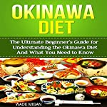 Okinawa Diet: The Ultimate Beginner's Guide for Understanding the Okinawa Diet and What You Need to Know | Wade Migan