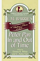 J. M. Barrie's Peter Pan In and Out of Time: A Children's Classic at 100 (Children's Literature Association Centennial Studies) Hardcover