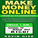 Make Money Online: From Zero to Domination. A Step by Step Guide on How to Build a Killer Online Business and Create Massive Amounts of Wealth Starting Today! Audiobook by Kevin Gise Narrated by Todd Birch