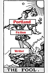 Portland Fiction Writer [Card #0: The Fool]: Mini-epic (Icosadyadria) Kindle Edition