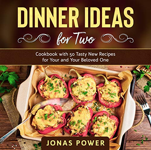 The Dinner Ideas for Two Cookbook: 50 Tasty New Recipes for You and Your Beloved One by [Power, Jonas]