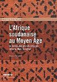 L'Afrique soudanaise au Moyen âge - le temps des grands empires, Ghana, Mali, Songhaï