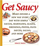 Get Saucy: Make Dinner A New Way Every Day With Simple Sauces, Marinades, Dressings, Glazes, Pestos, Pasta Sauces, Salsas, And More (Non)