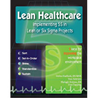 Lean Healthcare - Implementing 5S in Lean or Six Sigma Projects (Revised Edition with Over 40 Dropbox File Links to Excel Worksheets)