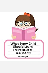 What Every Child Should Learn: The Parables of Jesus Christ Kindle Edition