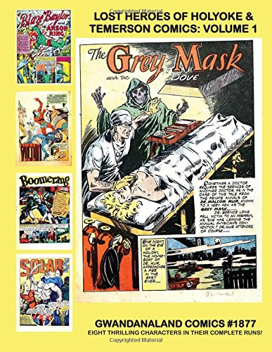 Gargoyle Master - Lost Heroes Of Holyoke & Temerson Comics: Volume 1: Gwandanaland Comics #1877 -- Starring Eight Short-Lived Stars Of The Golden Age: Blaze Baylor, ... Gargoyle, Solar Master Of Magic, and more!