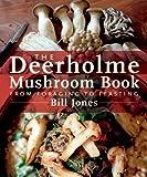 The Deerholme Mushroom Book: From Foraging to Feasting