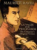 La Valse for Two Pianos: The Composer's Original Version (Dover Music for Piano) by Ravel, Maurice, Classical Piano Sheet Music (2005) Paperback