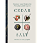 Cedar & Salt: Vancouver Island Recipes from Forest, Farm, Field, and Sea