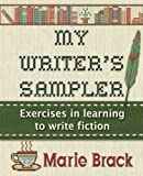 My Writer's Sampler: Exercises in Learning to Write Fiction