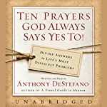 Ten Prayers God Always Says Yes To | Anthony DeStefano