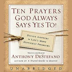 Ten Prayers God Always Says Yes To