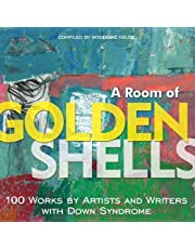 Room of Golden Shells, A: 100 Works by Artists and Writers with Down Syndrome