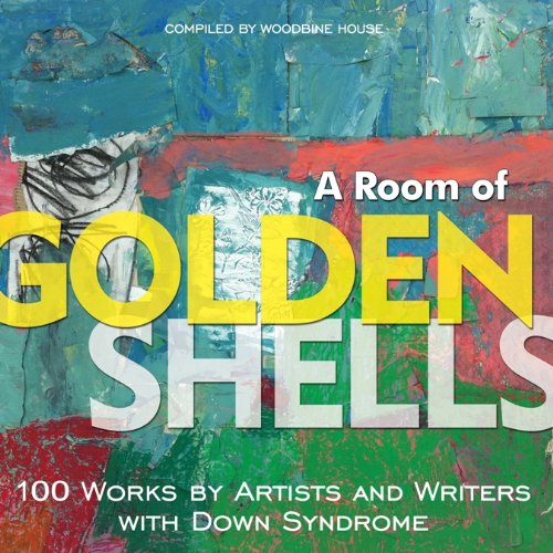 Golden Shell - A Room of Golden Shells: 100 Works by Artists and Writers with Down Syndrome