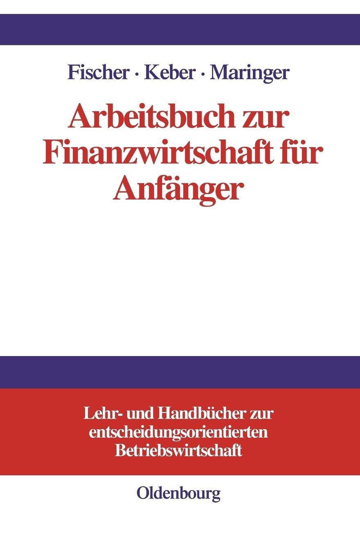 Arbeitsbuch zur Finanzwirtschaft für Anfänger (Lehr- Und Handbucher Zur Entscheidungsorientierten Betriebswirtschaft) (Lehr- und Handbücher zur entscheidungsorientierten Betriebswirtschaft)