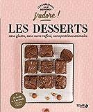 Les desserts sans gluten, sans protéines animales, sans sucre raffiné - j'adore