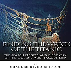 Finding the Wreck of the Titanic: The Search Efforts and the Discovery of the World's Most Famous Ship