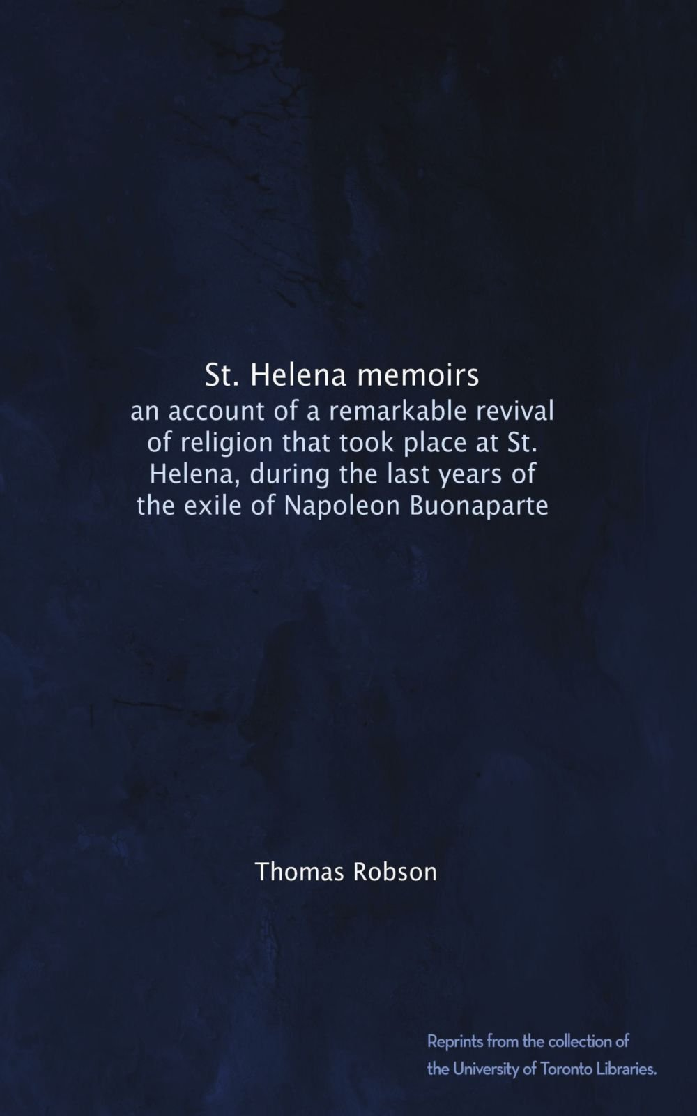 Download St. Helena memoirs: an account of a remarkable revival of religion that took place at St. Helena, during the last years of the exile of Napoleon Buonaparte pdf epub