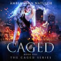 Caged: Caged, Book 1 Audiobook by Amber Lynn Natusch Narrated by Tavia Gilbert