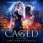 Caged : Caged, Book 1 | Amber Lynn Natusch