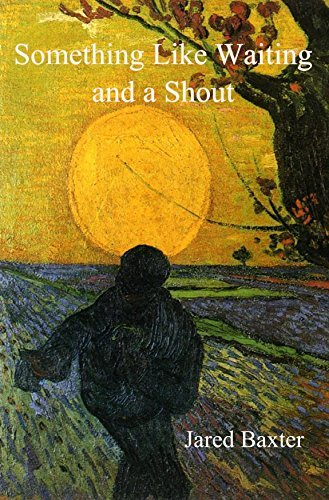 - Something Like Waiting and a Shout: A Portrait of Vincent van Gogh
