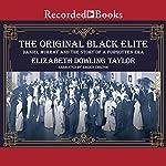 The Original Black Elite: Daniel Murray and the Story of a Forgotten Era | Elizabeth Dowling Taylor