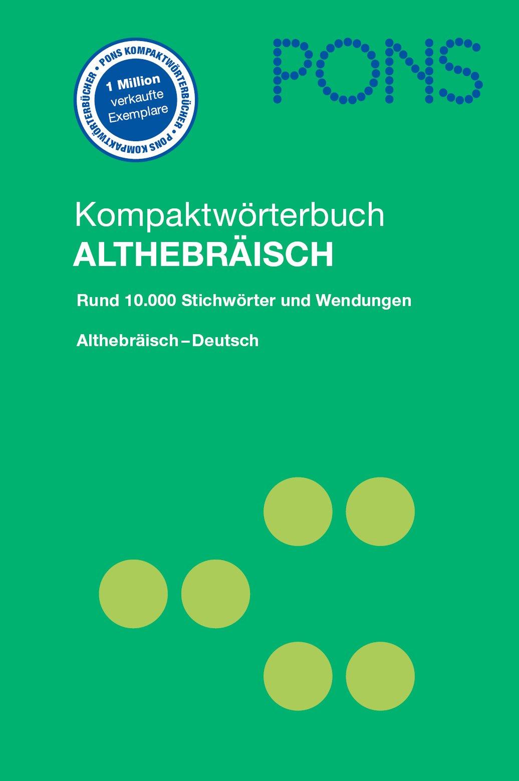 PONS Kompaktwörterbuch Althebräisch   Deutsch  Rund 10.000 Stichwörter Und Wendungen