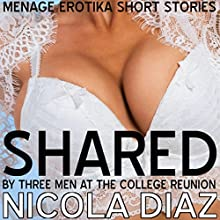 Menage Erotika Short Stories: Shared by Three Men at the College Reunion Audiobook by Nicola Diaz Narrated by April Simensen