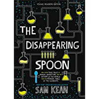 The Disappearing Spoon: And Other True Tales of Rivalry, Adventure, and the History of the World from the Periodic Table…
