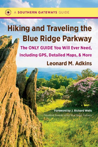 Hiking and Traveling the Blue Ridge Parkway: The Only Guide You Will Ever Need, Including GPS, Detailed Maps, and More (Southern Gateways Guides)