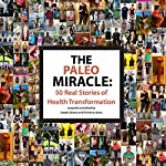 The Paleo Miracle: 50 Real Stories of Health Transformation | Joseph Salama