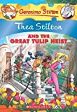 Thea Stilton and the Great Tulip Heist: A Geronimo Stilton Adventure
