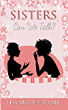 Sisters, Can We Talk?: What Our Mothers Didn't Tell Us