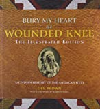 Bury My Heart at Wounded Knee: the Illustrated Edition, Dee Alexander Brown, 1402793375
