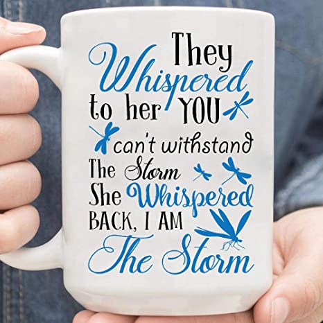 They Whispered To Her You Cannot Withstand The Storm Funny Coffee Mug