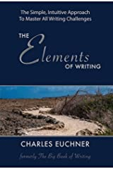 The Elements of Writing: The Complete How-To Guide to Writing, With Powerful Case Studies from the Masters in All Genres Kindle Edition