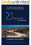 The Elements of Writing: The Complete How-To Guide to Writing, With 100 Short Case Studies and Hints from Masters in All Genres