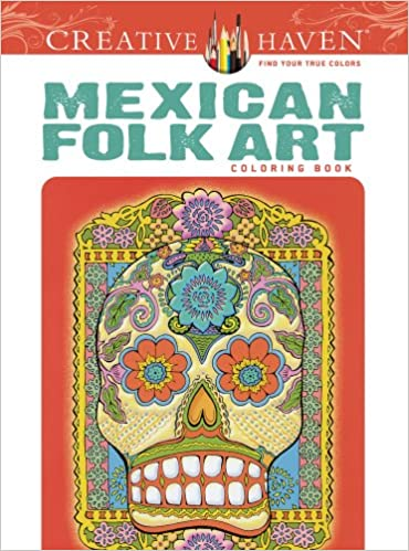 Creative Haven Mexican Folk Art Coloring Book Adult Marty Noble 9780486494517 Amazon Books